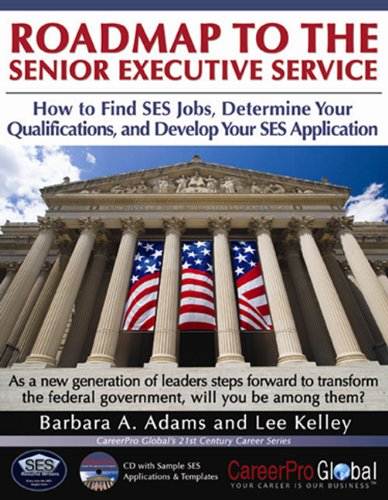 Roadmap to the Senior Executive Service: How to Find SES Jobs, Determine Your Qualifications, and Develop Your SES Application (21st Century Career Series) PDF