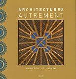 echange, troc Maurice Culot, Anne-Marie Pirlot, Simon Vélez, Olivier Delarozière, Collectif - Architectures autrement : Habiter le monde