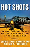 Image of Hot Shots: An Oral History of the Air Force Combat Pilots of the Korean War