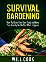 Survival Gardening: How To Grow Your Own Food and Feed Your Family No Matter What Happens (Gardening Guidebooks)