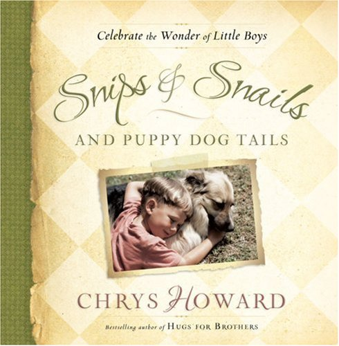 Snips & Snails and Puppy Dog Tails: Celebrate the Wonder of Little Boys: Chrys Howard: Amazon.com: Books