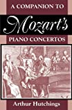 A Companion to Mozart's Piano Concertos (Clarendon Paperbacks) (0198167083) by Arthur Hutchings