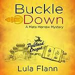 Buckled Down: The Mata Morrow Series, Volume 1 | Lula Flann