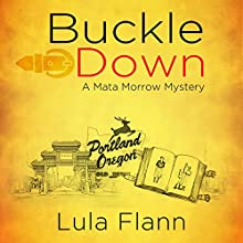 Buckled Down: The Mata Morrow Series, Volume 1 Audiobook by Lula Flann Narrated by JC Brazil