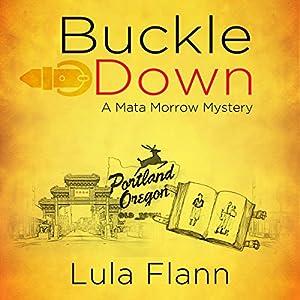 Buckled Down: The Mata Morrow Series, Volume 1 Hörbuch von Lula Flann Gesprochen von: JC Brazil