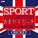 Sport and the British: Cricket | Clare Balding