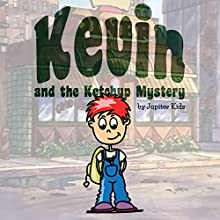 Kevin and the Ketchup Mystery (       UNABRIDGED) by Jupiter Kids Narrated by Donna Havern