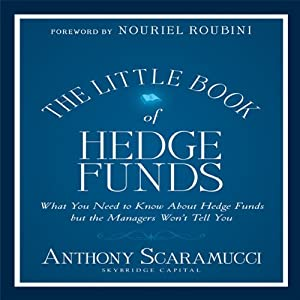 The Little Book of Hedge Funds: What You Need to Know About Hedge Funds but the Managers Won't Tell You (Little Books. Big Profits) | [Anthony Scaramucci]
