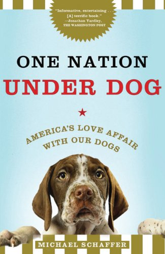 One Nation Under Dog: America's Love Affair with Our Dogs