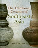 The Traditional Ceramics of Southeast Asia