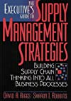 The Executive's Guide to Supply Management Strategies: Building Supply Chain Thinking into All Business Processes