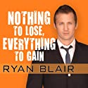Nothing to Lose, Everything to Gain: How I Went from Gang Member to Multimillionaire Entrepreneur (       UNABRIDGED) by Ryan Blair, Don Yaeger Narrated by Johnny Heller