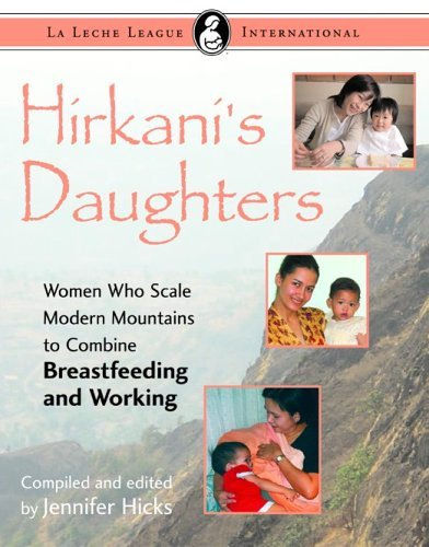 Hirkani'S Daughters: Women Who Scale Modern Mountains To Combine Breastfeeding And Working (La Leche League International Book) [Paperback] [2005] (Author) Jennifer Hicks front-776531