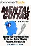 Mental Guitar Lessons: How to Use You...