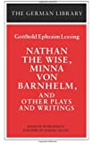 Nathan the Wise, Minna von Barnhelm, and Other Plays and Writings: Gotthold Ephraim Lessing (German Library)