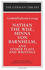Nathan the Wise, Minna Von Barnhelm, and Other Plays and Writings (German Library)