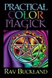 Practical Color Magick (Llewellyn's Practical Magick Series) (0875420478) by Buckland, Raymond