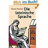 Die lateinische Sprache: Ein Lehrgang für deren Liebhaber