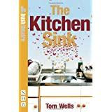 The Kitchen Sink (NHB Modern Plays)by Tom Wells