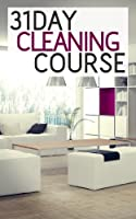 31 Day Cleaning Course: How To Organize, Clean, And Keep Your Home Spotless (English Edition)