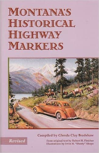 Montana's Historical Highway Markers written by Robert H. Fletcher