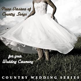 Piano versions of country songs for your for Country wedding processional songs