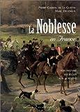 La Noblesse en France : son histoire, ses règles, son actualité