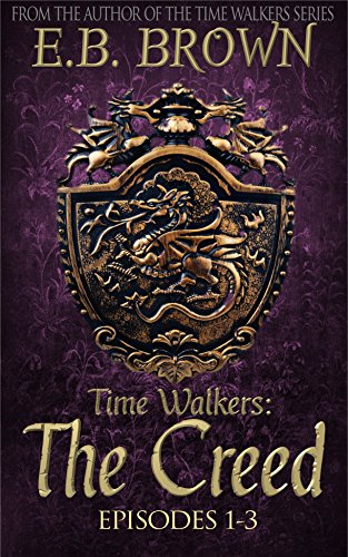Time Walkers: The Creed (Episodes 1-3) by E.B. Brown