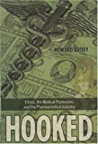 Hooked: How Medicine's Dependence on the Pharmaceutical Industry Undermines Professional Ethics (Explorations in Bioethics and the Medical Humanities)