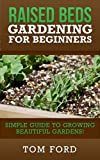 img - for Raised Bed Gardening for Beginners: Simple Guide to Growing Beautiful Gardens! book / textbook / text book