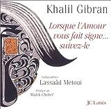 echange, troc Khalil Gibran - Lorsque l'amour vous fait signe... suivez-le