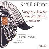 Lorsque l'amour vous fait signe... suivez-lepar Khalil Gibran