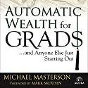 Automatic Wealth for Grads: And Anyone Else Just Starting Out Audiobook by Michael Masterson Narrated by Kevin T. Norris