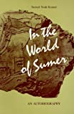 In the World of Sumer: An Autobiography (0814321216) by Kramer, Samuel Noah