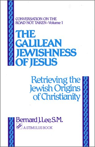 The Galilean Jewishness of Jesus: Retrieving the Jewish Origins of Christianity (Conversation on the Road Not Taken, Vol