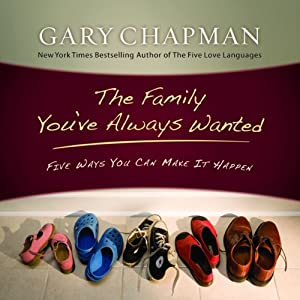 The Family You've Always Wanted: Five Ways You Can Make It Happen | [Gary Chapman]