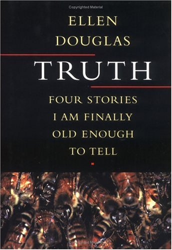 Truth : Four Stories I Am Finally Old Enough to Tell, ELLEN DOUGLAS