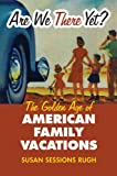 Are We There Yet?: The Golden Age of American Family Vacations (Cultureamerica) (Culture America (Hardcover))