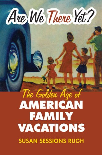 Are We There Yet?: The Golden Age of American Family Vacations (Cultureamerica)