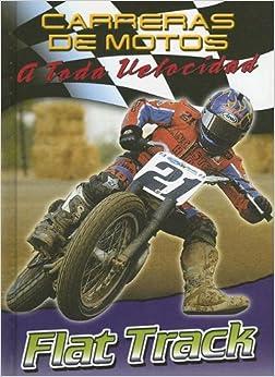 Flat Track (Carreras de Motos: A Toda Velocidad (Hardcover