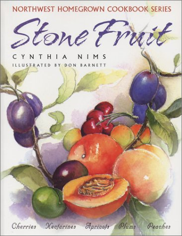 Stone Fruit: Cherries, Nectarines, Apricots, Plums, Peaches (Northwest Homegrown Cookbook Series)