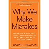 Why We Make Mistakes: How We Look Without Seeing, Forget Things in Seconds, and Are All Pretty Sure We Are Way Above Averageby Joseph T. Hallinan