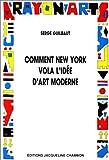 Comment New York vola l'idée d'art moderne.Expressionisme abstrait, liberté et guerre froide (French Edition) (2877111598) by Guilbaut, Serge