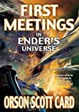 First Meetings: In Ender's Universe by Orson Scott Card