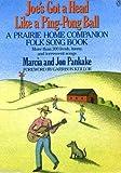 img - for Joe's Got a Head Like a Ping Pong Ball: A Prairie Home Companion Songbook by Pankake, Marcia, Pankake, Jon (1990) Paperback book / textbook / text book