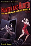 Hunter and Hunted: The Ed and Am Hunter Novels (Frederic Brown Mystery Library)