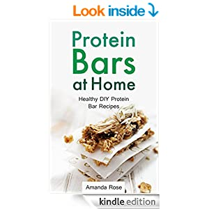 Protein Bars at Home: Healthy DIY Protein Bar Recipes - A Homemade Protein Diet Cookbook for Fitness, Weight Lifting, Building Muscles and Nutritious Personal Training