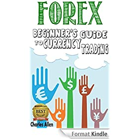 Forex: Beginner's Guide to Currency Trading: From the Fundamentals to Specific Strategies for Day Traders, Swing Traders and Investors (English Edition)