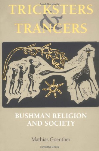Tricksters And Trancers: Bushman Religion And Society