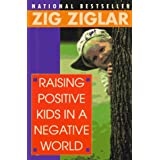 Raising Positive Kids in a Negative Worldby Zig Ziglar